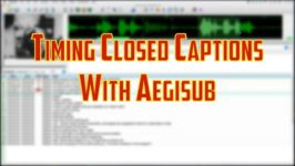Timing Closed Captions with Aegisub
