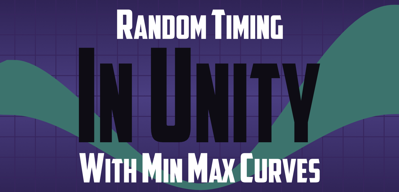 "Title Card that reads, ""Random Timing in Unity with Min Max Curves"""